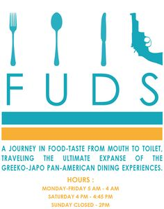 FUDS - A JOURNEY IN FOOD-TASTE FROM MOUTH TO TOILET, TRAVELING THE ULTIMATE EXPANSE OF THE GREEKO-JAPO PAN-AMERICAN DINING EXPERIENCES