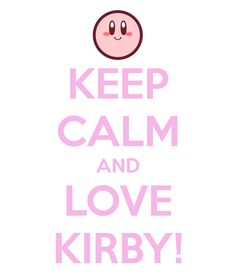 "kirby!!! ...This is my second pin of the ""Keep Calm"" variant."