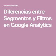 Diferencias entre Segmentos y Filtros en Google Analytics