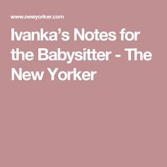 Ivanka's Notes for the Babysitter - The New Yorker