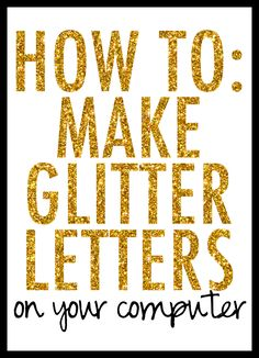 Saturday Sessions: How to Make Glitter Letters / Make Your Font Gold Glitter