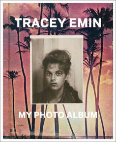 Tracey Emin : my photo album / Damon Murray ; Stephen Sorrell.. 2013.   My Photo Album' is a journey through the life of British artist Tracey Emin using photographs from her personal collection. The design of the book resembles a photo album, with Tracey's handwritten captions and notes accompanying the photographs.