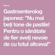 """Gastroenterolog japonez: """"Nu mai beți tone de pastile! Pentru o sănătate de fier aveți nevoie de cu totul altceva!"""" Mai, Health, Health Care, Salud"""