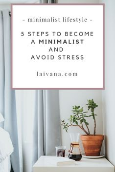 5 steps to become a minimalist and avoid stress. Have you been thinking about starting your own minimalism journey? Or have you already started embracing minimalist lifestyle just to soon discover how overwhelming it is to part ways with the things you've had for a long time? How to become a minimalist? #minimalism #minimalisttips #minimalismtips #lifestyle #theminimalists #rachelaust #jennymustard #muchelleb #minimal #minimalismlifestyle