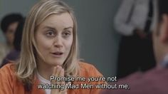 """When she got really intense about Mad Men: 
