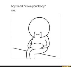 """Boyfriend: """"i love your body"""" me: - iFunny :) I Love You Funny, Cute Love Memes, Really Funny Memes, Stupid Funny Memes, Funny Relatable Memes, I Love U Meme, Relatable Posts, Funny Quotes, Love Boyfriend"""