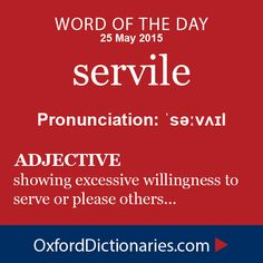 servile (adjective): Having or showing an excessive willingness to serve or please others. Word of the Day for 25 May 2015. #WOTD #WordoftheDay #servile