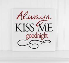 Always Kiss Me Goodnight Quote Sign - Anniversary or Wedding Gifts - Wooden Wall Hanging Plaque - Personalized Gift Idea