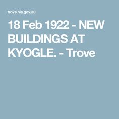 18 Feb 1922 - NEW BUILDINGS AT KYOGLE. - Trove