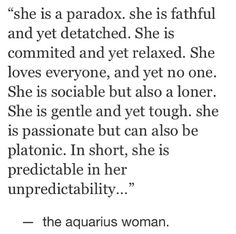 Aquarius (she also knows how to spell correctly...) the DEFINITION of an Aquarius woman!!