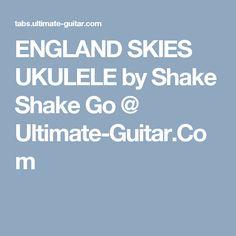 ENGLAND SKIES UKULELE by Shake Shake Go @  Ultimate-Guitar.Com
