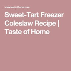 Sweet-Tart Freezer Coleslaw Recipe | Taste of Home