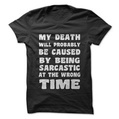 Are you one of the sarcastic people? Show everyone how you might die with this hilarious shirt!
