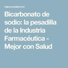 Bicarbonato de sodio: la pesadilla de la Industria Farmacéutica - Mejor con Salud