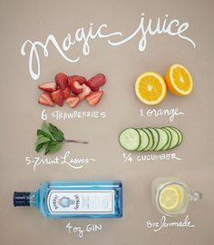 Magic Juice   Ingredients (makes two drinks):  6 hulled strawberries  1 peeled orange  5-7 mint leaves  1/4 peeled cucumber  4-6 oz gin, depending on taste  8 oz fresh lemonade    Methodology:  Dice, then muddle fruits and mint  Pour gin into fruit mixture and let sit for 10-15 minutes  Strain over lemonade and ice  Garnish with fruit slice or mint leaf