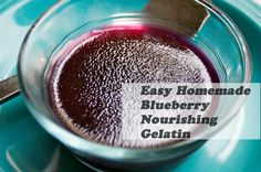 Homemade Healing Blueberry Gelatin- 1 cup water, 1 cup blueberries, 2 Tbsp grass fed gelatin, 2 tbsp lemon juice, 6-8 drops  liquid stevia OR 1-2 Tbsp honey to taste