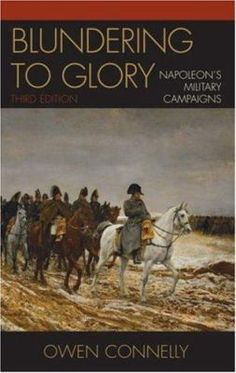 "Owen Connelly. ""Blundering to glory : Napoleon's military campaigns."" DC203.9.C66"