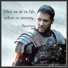 """""""What we do in life, echoes in eternity."""" ~ General Maximus Although spoken by a fictional character (based on the real Roman General Maximus Decimus Meridius) Eternity Quotes, Motivational Movie Quotes, Inspirational Quotes, Gladiator Quotes, Best Drama Movies, Love In Spanish, Gladiator 2000, Fantastic Quotes, Vladimir Kush"""