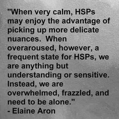 "This is absolutely me to a ""T"". Being an HSP (Highly Sensitive Person)"