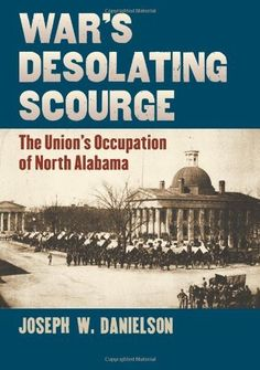 War's Desolating Scourge: The Union's Occupation of North Alabama (Modern War Studies) by Joseph W. Danielson, http://www.amazon.com/dp/0700618449/ref=cm_sw_r_pi_dp_t1f8pb0D4F69D