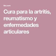 Cura para la artritis, reumatismo y enfermedades articulares