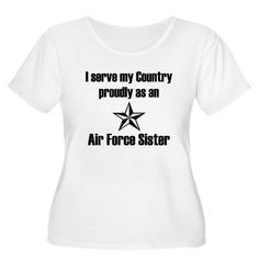I serve proudly as an Air Force Sister Shirt #cafepress #airforcesister
