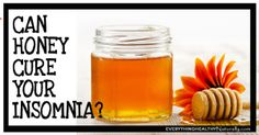 Can Honey Cure Your Insomnia? - Everything Healthy Naturally