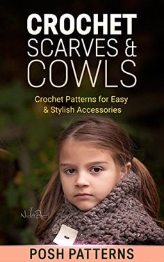 Crochet Scarves & Cowls: Crochet Patterns for Easy & Stylish Accessories