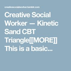 Creative Social Worker — Kinetic Sand CBT Triangle[[MORE]] This is a basic...