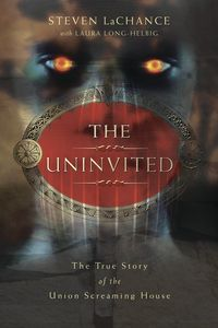 The Uninvited, by Steven LaChance #paranormal #haunted #ghost