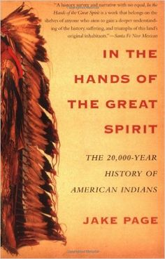 In the Hands of the Great Spirit: The 20, 000-Year History of American Indians: Jake Page: 9780684855776: Amazon.com: Books