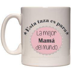 Esta taza es para La mejor Mama del mundo!!! :-)