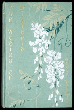 'The wooing of Wistaria' by Onoto Watanna. Harper and Brothers. New York, 1902. Design by Lee Thayer