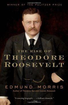 The Rise of Theodore Roosevelt (Modern Library Paperbacks)/Edmund Morris