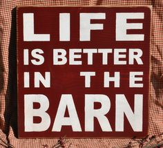 "Primitive Shabby Western  ""Life Is Better"" In The Barn via Etsy."