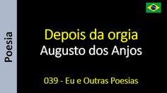 Poesia - Sanderlei Silveira: Augusto dos Anjos - 039 - Depois da orgia