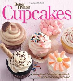 Better Homes and Gardens Cupcakes: More than 100 sweet and simple recipes for every occasion (Better Homes and Gardens Cooking), 2013.