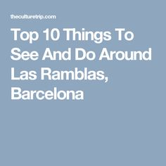 Top 10 Things To See And Do Around Las Ramblas, Barcelona