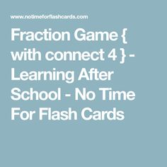 Fraction Game { with connect 4 } - Learning After School - No Time For Flash Cards