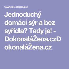 Jednoduchý domácí sýr a bez syřidla? Tady je! - DokonaláŽena.czDokonaláŽena.cz