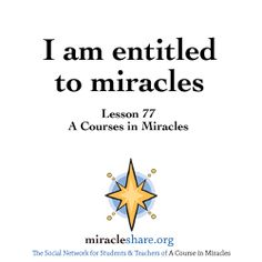 Lesson 77 I am entitled to miracles #ACIM #ACourseinMiracles http://miracleshare.org