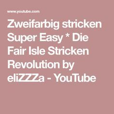 Zweifarbig stricken Super Easy * Die Fair Isle Stricken Revolution by eliZZZa - YouTube