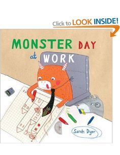 Monster Day at Work:  Sarah Dyer:  [not yet seen]