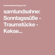 samtundsahne: Sonntagssüße - Traumstücke - Kekse...