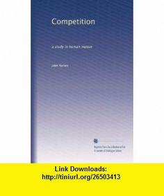 Competition a study in human motive John Harvey ,   ,  , ASIN: B0041HY7UW , tutorials , pdf , ebook , torrent , downloads , rapidshare , filesonic , hotfile , megaupload , fileserve