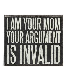 'I Am Your Mom' Box Sign by Primitives by Kathy #zulily #zulilyfinds