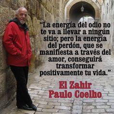 The energy of hatred won't get you anywhere; but the energy of forgiveness, which reveals itself through love, will transform your life in a positive way ~ Paulo Coelho.