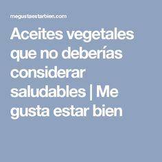Aceites vegetales que no deberías considerar saludables | Me gusta estar bien