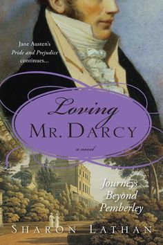 Loving Mr. Darcy by Sharon Lathan ~Book 2 of the Darcy Saga series http://austenauthors.net