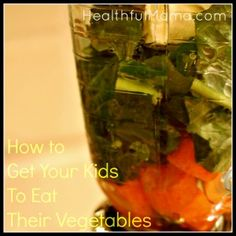 Get Your Kids to Eat Their Vegetables (It's Simple.)